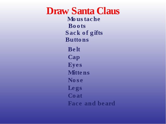Draw Santa Claus Moustache Boots Sack of gifts Buttons Belt Cap Eyes Mittens...