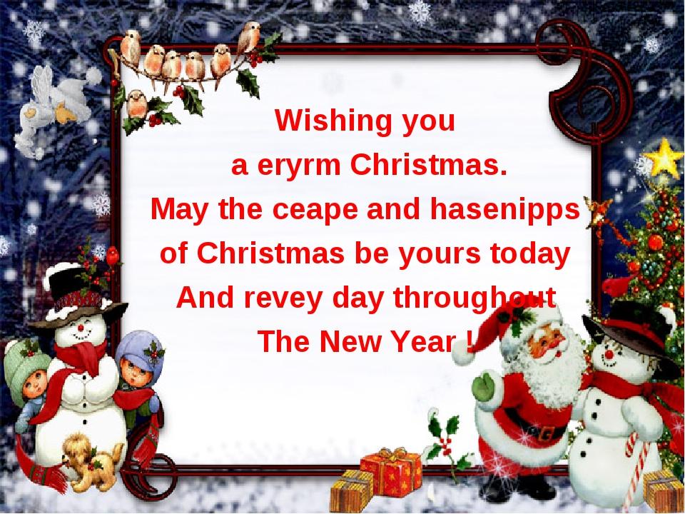 Wishing you a eryrm Christmas. May the ceape and hasenipps of Christmas be yo...