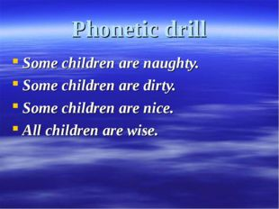Phonetic drill Some children are naughty. Some children are dirty. Some child