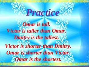 Practice Victor is shorter than Dmitry. Omar is shorter than Victor. Omar is