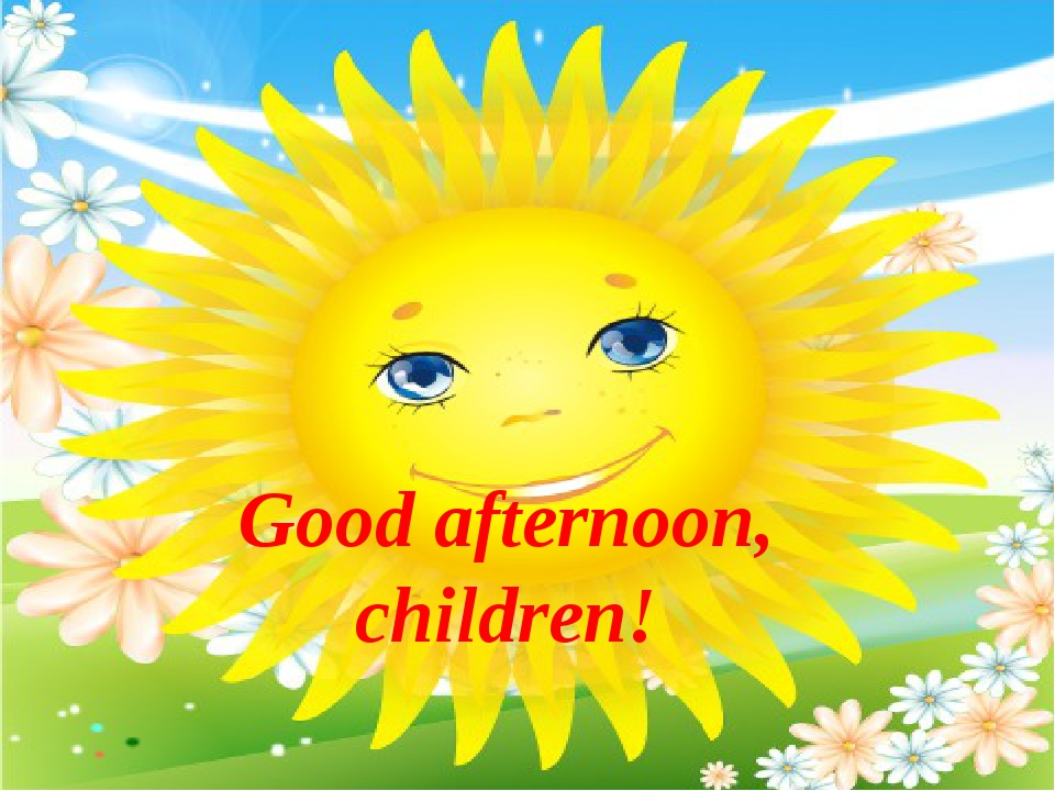 Good afternoon children Good afternoon, children!