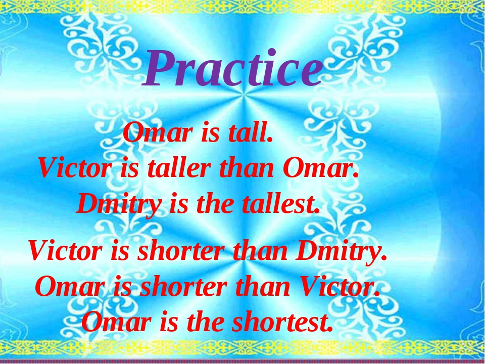 Practice Victor is shorter than Dmitry. Omar is shorter than Victor. Omar is...