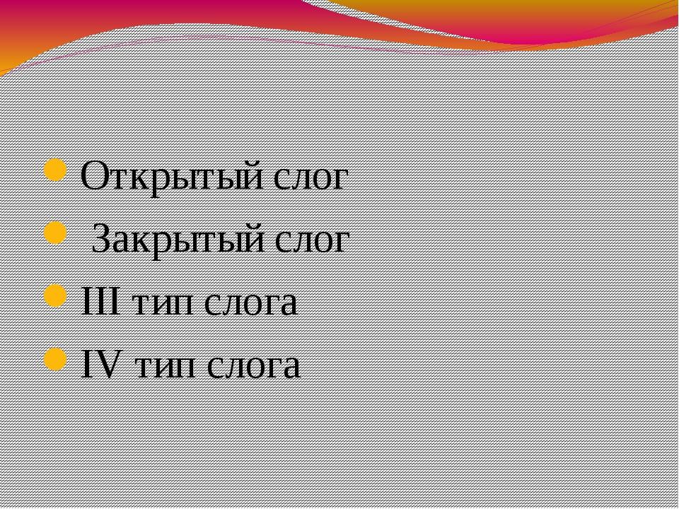Открытый слог Закрытый слог III тип слога IV тип слога