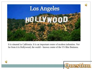 It is situated in California. It is an important center of modern industries.