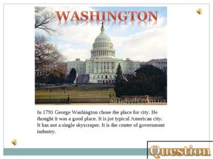 In 1791 George Washington chose the place for city. He thought it was a good