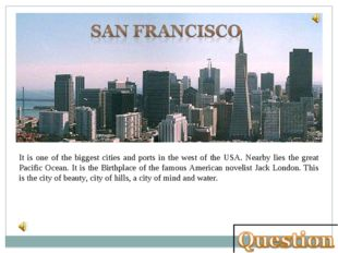 It is one of the biggest cities and ports in the west of the USA. Nearby lies