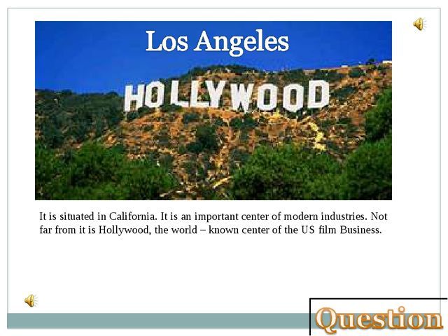 It is situated in California. It is an important center of modern industries....
