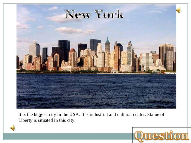 It is the biggest city in the USA. It is industrial and cultural center. Stat...
