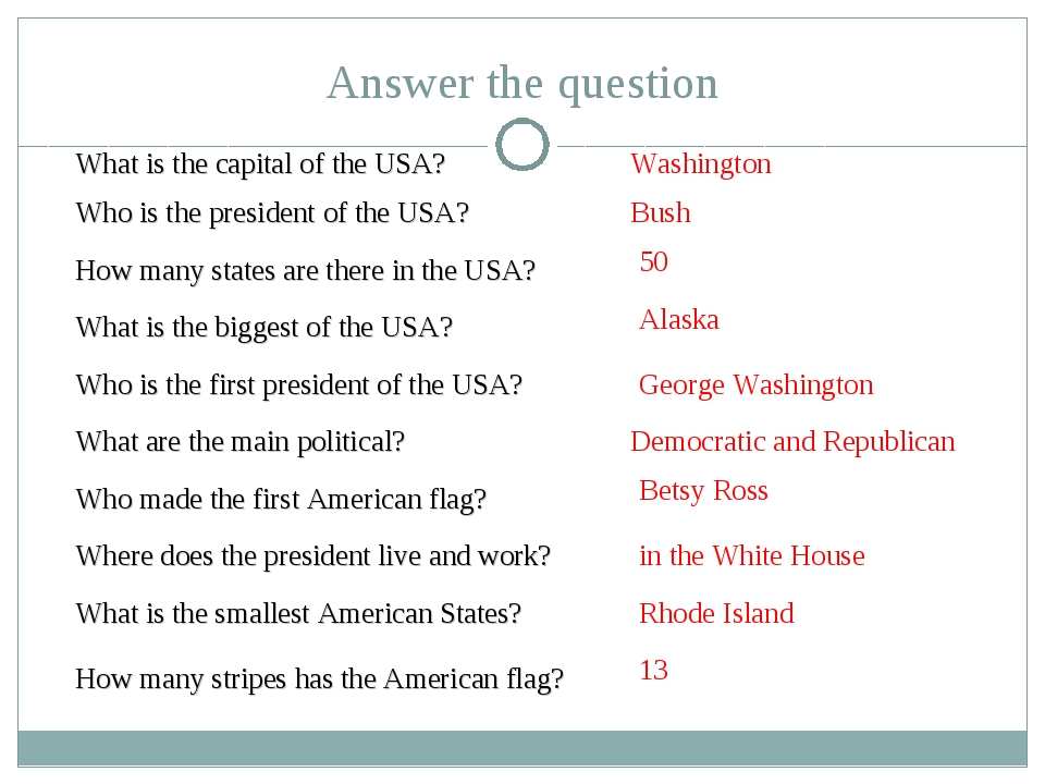 What is the capital of the USA? How many states are there in the USA? Who is...