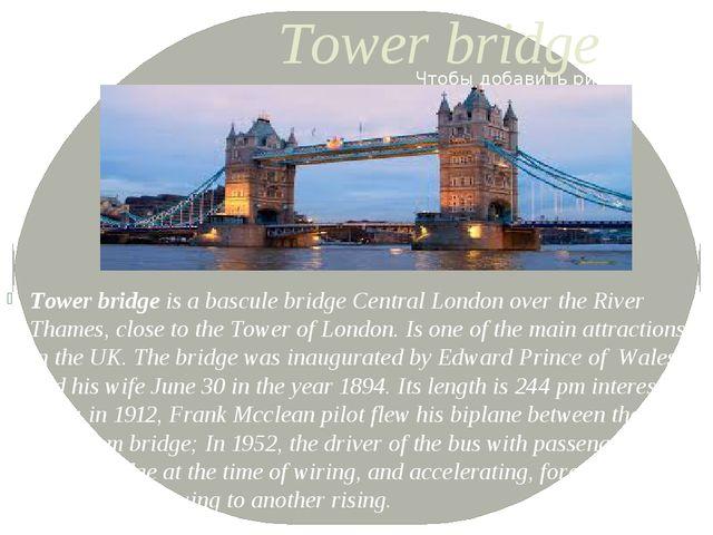 Tower bridge Tower bridge is a bascule bridge Central London over the River T...
