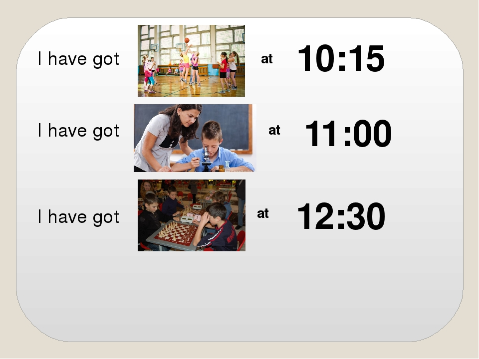 I have got I have got at at I have got at 12:30 11:00 10:15