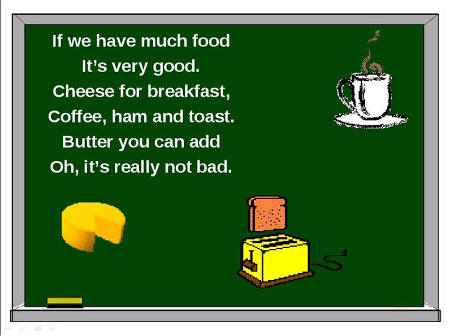 If we have much food It's very good. Cheese for breakfast, Coffee, ham and to...