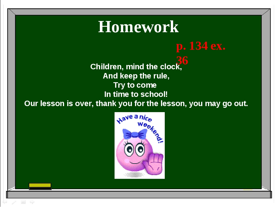 Homework p. 134 ex. 36 Children, mind the clock, And keep the rule, Try to co...