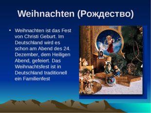 Weihnachten (Рождество) Weihnachten ist das Fest von Christi Geburt. Im Deuts
