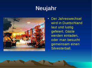 Neujahr Der Jahreswechsel wird in Duetschland laut und lustig gefeiert. Gäste