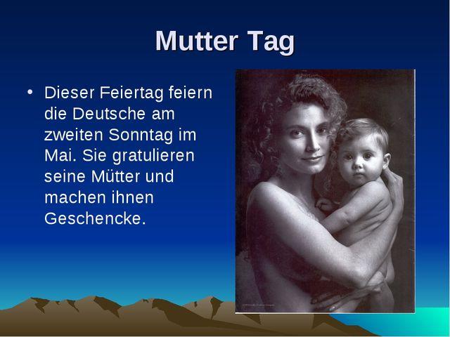 Mutter Tag Dieser Feiertag feiern die Deutsche am zweiten Sonntag im Mai. Sie...