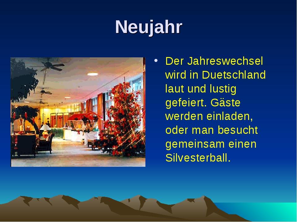 Neujahr Der Jahreswechsel wird in Duetschland laut und lustig gefeiert. Gäste...