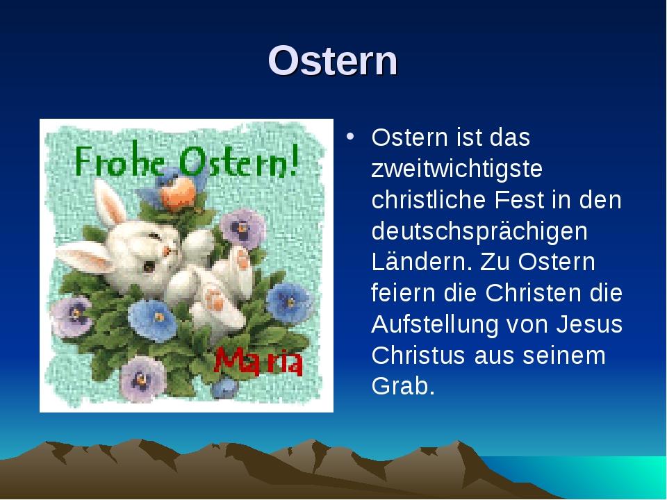 Ostern Ostern ist das zweitwichtigste christliche Fest in den deutschsprächig...