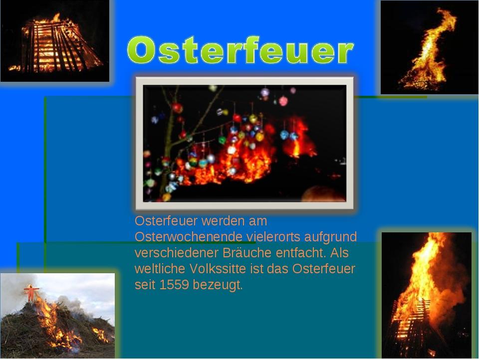 Osterfeuer werden am Osterwochenende vielerorts aufgrund verschiedener Bräuch...