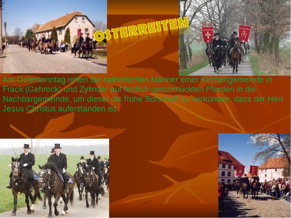 Am Ostersonntag reiten die katholischen Männer einer Kirchengemeinde in Frack...