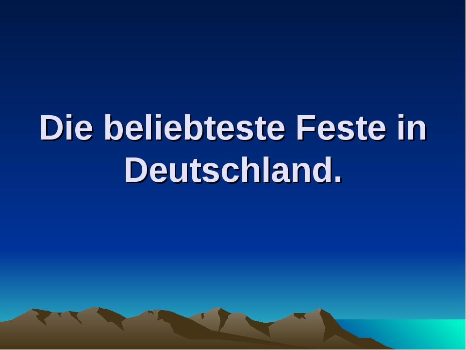 Die beliebteste Feste in Deutschland.
