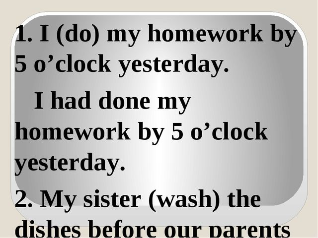 1. I (do) my homework by 5 o'clock yesterday. I had done my homework by 5 o'c...