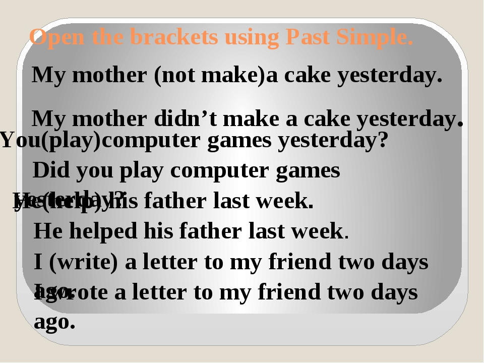 Open the brackets using Past Simple. My mother (not make)a cake yesterday. My...
