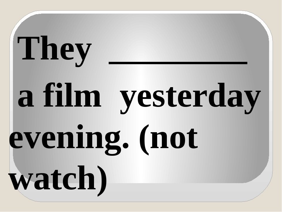 They ________ a film yesterday evening. (not watch)