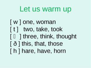 Let us warm up [ w ] one, woman [ t ] two, take, took [ Ө ] three, think, tho