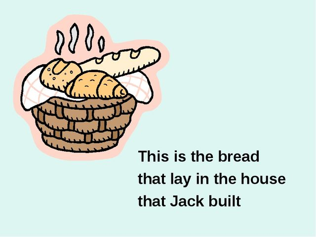 This is the bread that lay in the house that Jack built
