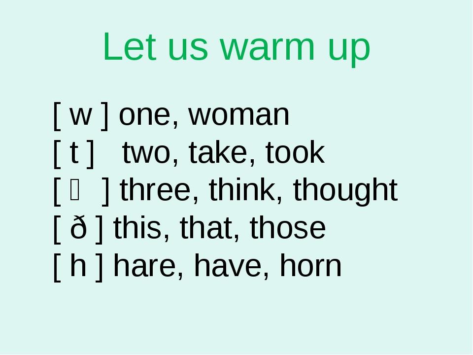 Let us warm up [ w ] one, woman [ t ] two, take, took [ Ө ] three, think, tho...