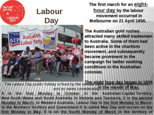 Labour Day The Labour Day public holiday is fixed by the various state and te