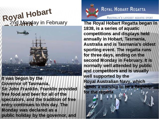Royal Hobart Regatta The Royal Hobart Regatta began in 1838, is a series of a...