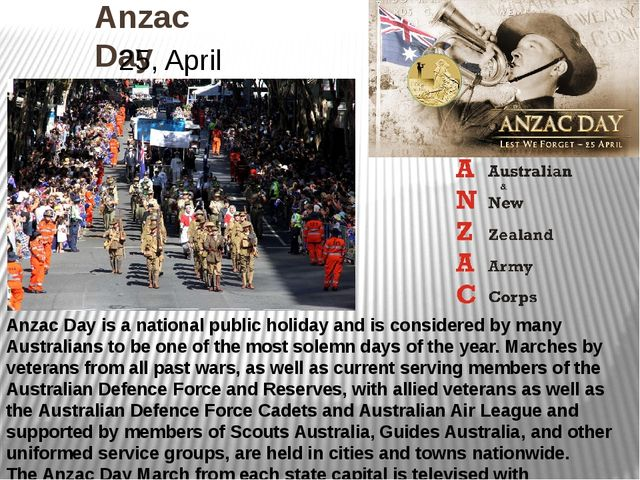 Anzac Day Anzac Day is a national public holiday and is considered by many Au...