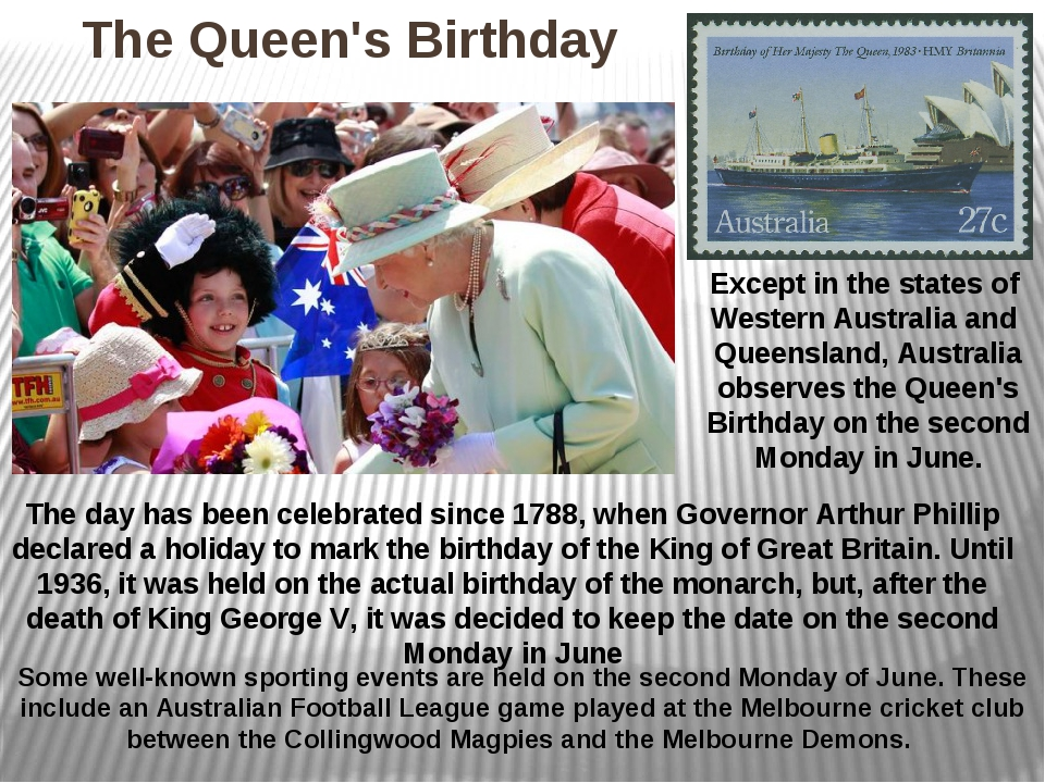 The Queen's Birthday Except in the states of Western Australia and Queensland...