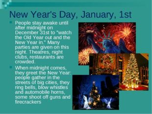 New Year's Day, January, 1st People stay awake until after midnight on Decemb