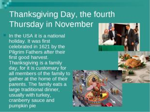 Thanksgiving Day, the fourth Thursday in November In the USA it is a national