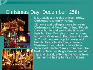 Christmas Day, December, 25th It is usually a one-day official holiday. Chris