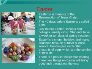Easter Easter is in memory of the Resurrection of Jesus Christ. The 40 days b