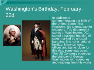 Washington's Birthday, February, 22d In addition to commemorating the birth o