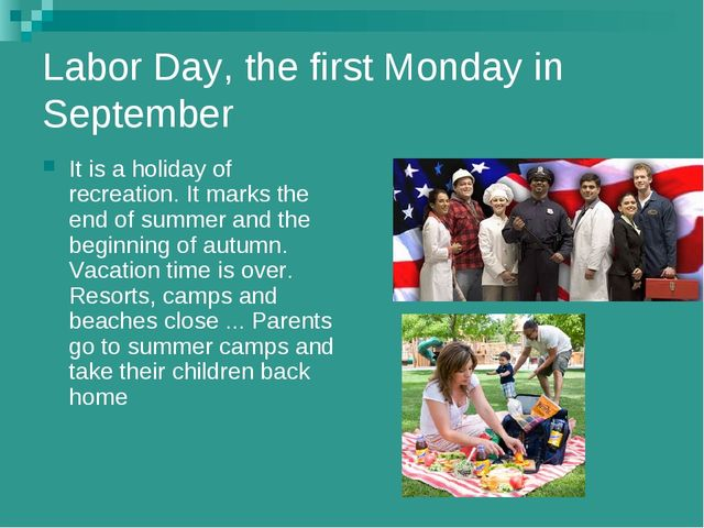 Labor Day, the first Monday in September It is a holiday of recreation. It ma...