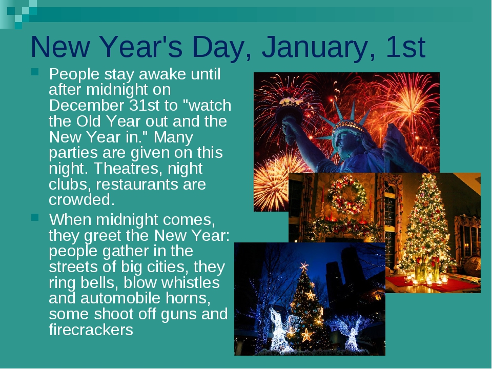 New Year's Day, January, 1st People stay awake until after midnight on Decemb...