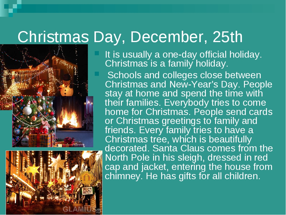 Christmas Day, December, 25th It is usually a one-day official holiday. Chris...