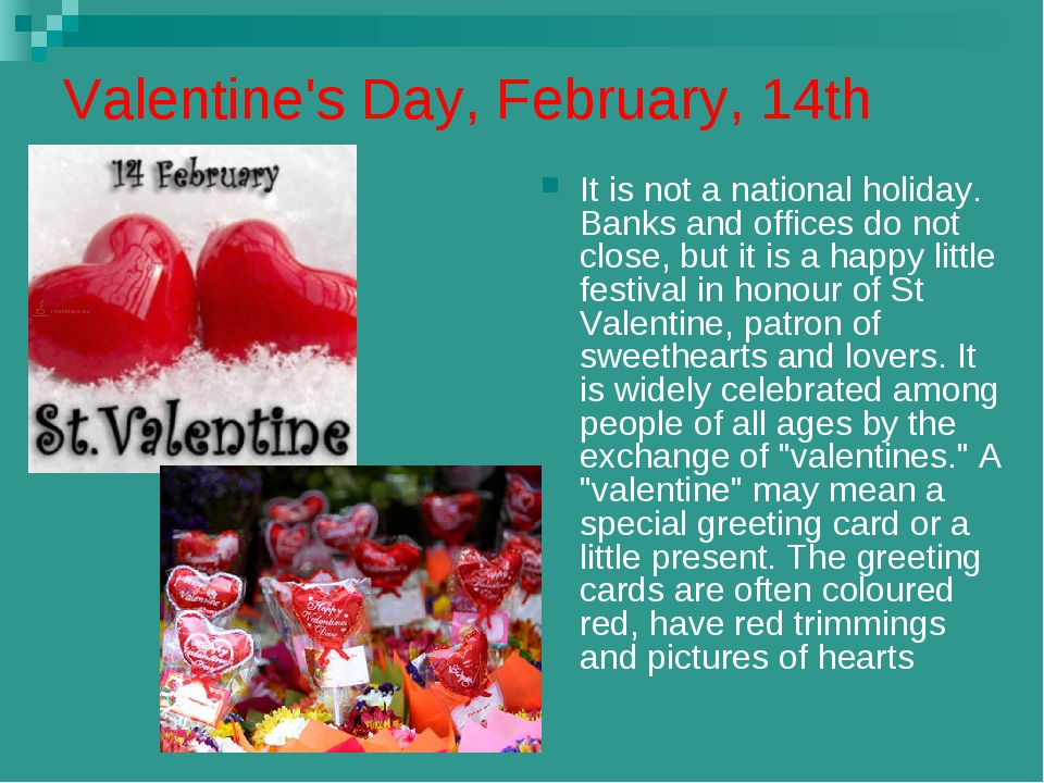 Valentine's Day, February, 14th It is not a national holiday. Banks and offic...