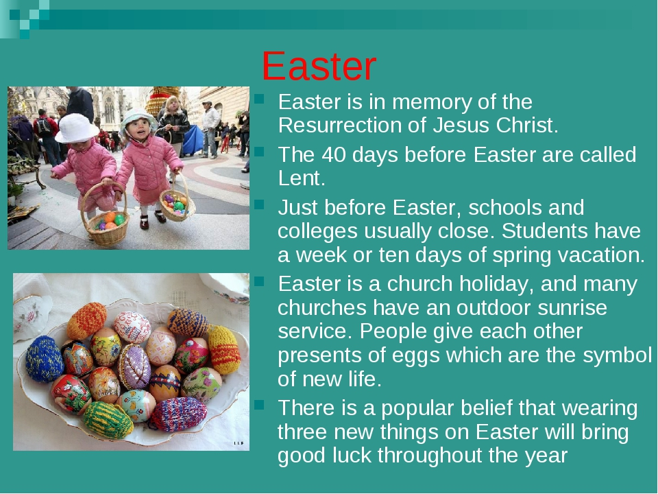 Easter Easter is in memory of the Resurrection of Jesus Christ. The 40 days b...