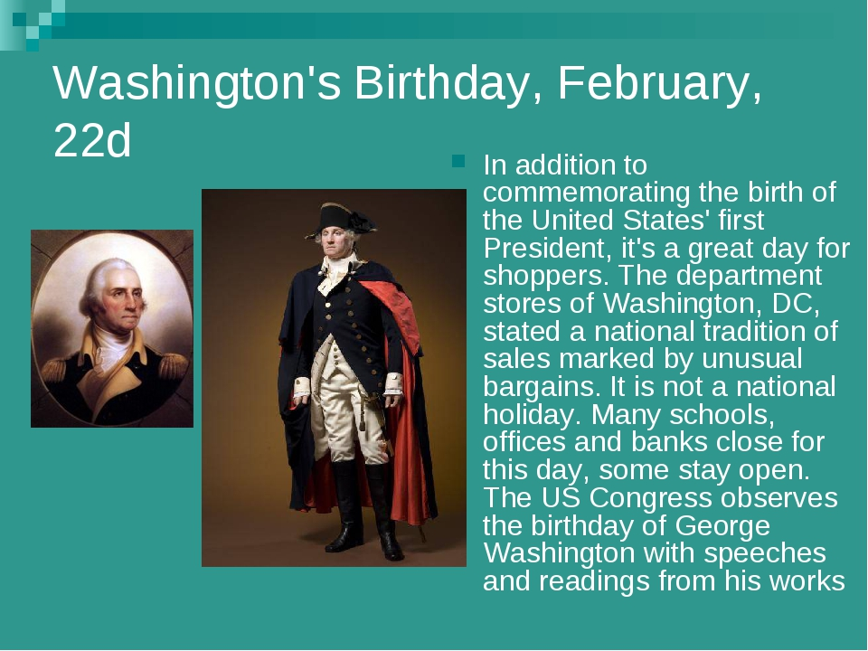 Washington's Birthday, February, 22d In addition to commemorating the birth o...