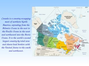 Canada is a country occupying most of northern North America, extending from