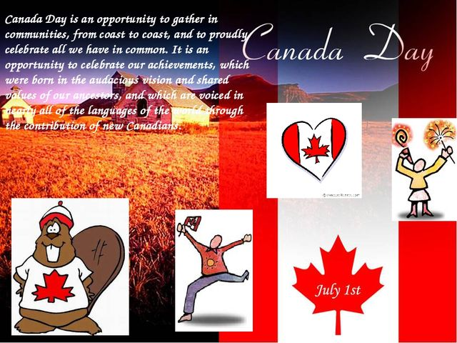 Canada Day is an opportunity to gather in communities, from coast to coast, a...