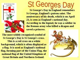 St George's Day in England remembers St George, England's patron saint. The