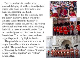 The celebrations in London are a wonderful display of soldiers in red jacket